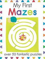 My First Mazes: Over 50 Fantastic Puzzles (My First Activity Books) - Golding, Elizabeth
