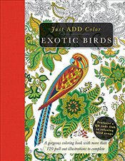 Exotic Birds: Gorgeous Coloring Books with More Than 120 Pull-Out Illustrations to Complete (Just Ad - Lawson, Beverly