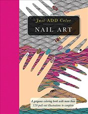 Nail Art: Gorgeous Coloring Books with More Than 120 Pull-Out Illustrations to Complete (Just Add Co - Lawson, Beverly