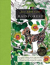 Rainforest: Gorgeous Coloring Books with More Than 120 Pull-Out Illustrations to Complete (Just Add  - Lawson, Beverly