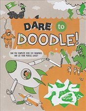 Dare to Doodle: Can You Complete Over 100 Drawings and Let Your Pencils Loose? (Doodle Fun) - (Ch, Caroline Rowlands