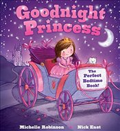 Goodnight Princess: The Perfect Bedtime Book! - (Ad, Michelle Robinson