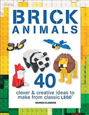 Brick Animals: 40 Clever & Creative Ideas to Make from Classic Lego(r) - Elsmore, Warren