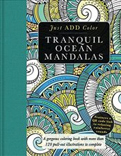 Tranquil Ocean Mandalas: A Gorgeous Coloring Book with More Than 120 Pull-Out Illustrations to Compl - Lawson, Beverly