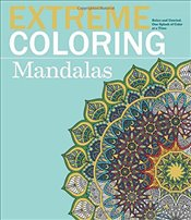 Extreme Coloring Mandalas: Relax and Unwind, One Splash of Color at a Time (Extreme Art!) - Lawson, Beverly