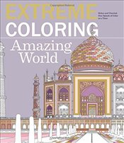 Extreme Coloring Amazing World: Relax and Unwind, One Splash of Color at a Time (Extreme Art!) - Lawson, Beverly