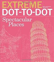 Extreme Dot-To-Dot Spectacular Places: Relax and Unwind, One Splash of Color at a Time (Extreme Art! - Lawson, Beverly