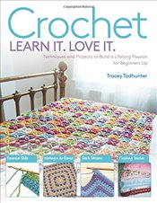 Crochet: Techniques and Projects to Build a Lifelong Passion for Beginners Up (Learn It! Love It!) - Todhunter, Tracey