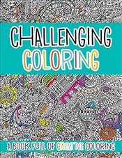 Challenging Coloring: A Book Full of Creative Coloring (Challenging... Books) -