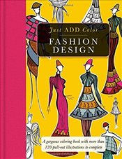 Fashion Design: Gorgeous Coloring Books with More Than 120 Pull-Out Illustrations to Complete (Just  - Group, Carlton Publishing