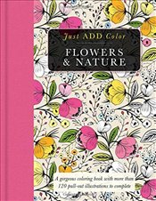 Flowers & Nature: Gorgeous Coloring Books with More Than 120 Pull-Out Illustrations to Complete (Jus -