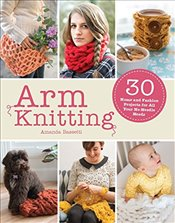 Arm Knitting: 30 Home and Fashion Projects for All Your No-Needle Needs - Bassetti, Amanda
