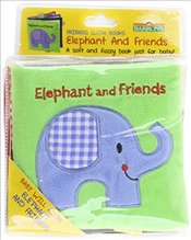 Elephant and Friends : A Soft and Fuzzy Book for Baby   - Rettore,