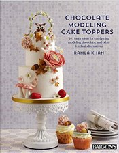 Chocolate Modeling Cake Toppers: 101 Tasty Ideas for Candy Clay, Modeling Chocolate, and Other Fonda - Gill, Davinder Kaur
