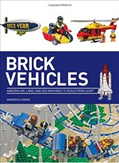 Brick Vehicles: Amazing Air, Land, and Sea Machines to Build from Lego(r) - Elsmore, Warren