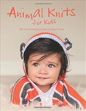 Animal Knits for Kids: 30 Cute Knitted Projects Theyll Love - Berry, Amanda N