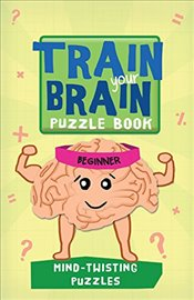 Train Your Brain: Mind-Twisting Puzzles: Beginner - Allen, Robert