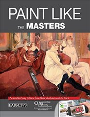 Paint Like the Masters: An Excellent Way to Learn from Those Who Have Much to Teach - Parramon,