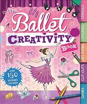 Ballet Creativity Book: With Games, Cut-Outs, Art Paper, Stickers, and Stencils (Creativity Books) - (Ch, Caroline Rowlands