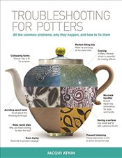 Troubleshooting for Potters: All the Common Problems, Why They Happen, and How to Fix Them - Atkin, Jacqui