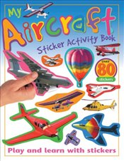 My Aircraft Sticker Activity Book: Play and Learn with Stickers (My Sticker Activity Books) - Calver, Paul