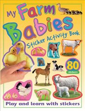 My Farm Babies Sticker Activity Book: Play and Learn with Stickers (My Sticker Activity Books) - Calver, Paul