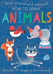 How to Draw Animals: Includes 70+ Shapes to Draw Around! (Draw Around and Astound!) - Golding, Elizabeth