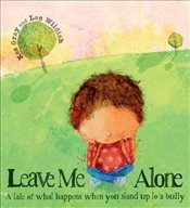 Leave Me Alone: A Tale of What Happens When You Stand Up to a Bully - Gray, Kes