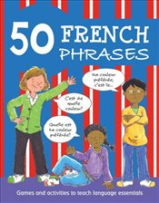 50 French Phrases: Games and Activities to Teach Language Essentials - Martineau, Susan