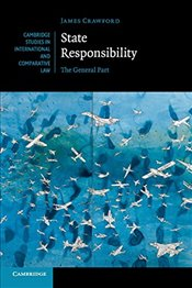 State Responsibility : The General Part (Cambridge Studies in International and Comparative Law) - Crawford, James