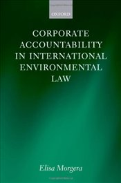 Corporate Accountability in International Environmental Law - Morgera, Elisa