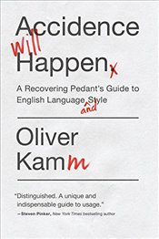 Accidence Will Happen : A Recovering Pedants Guide to English Language and Style - Kamm, Oliver
