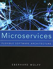 Microservices: Flexible Software Architecture - Wolff, Eberhard