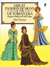 Great Fashion Designs of the Victorian Era Paper Dolls in Full Color: Papers Dolls in Full Color (Do - Tierney, Tom