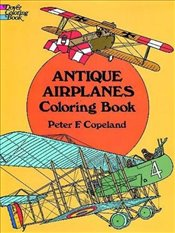 Antique Airplanes Coloring Book (Dover History Coloring Book) - Copeland, Peter F.