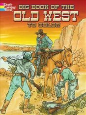 Big Book of the Old West to Color (Dover History Coloring Book) - Copeland, Peter F