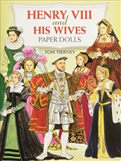 Henry the Eighth and His Wives Paper Dolls (Dover Royal Paper Dolls) - Tierney, Tom