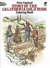 Story of the California Gold Rush Colouring Book (Dover History Coloring Book) - Copeland, Peter F.