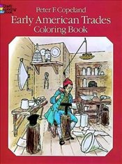 Early American Trades Coloring Book (Dover History Coloring Book) - Copeland, Peter F.