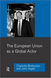 European Union as a Global Actor - BRETHERTON, CHARLOTTE