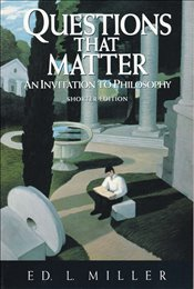 Questions That Matter : An Invitation to Philosophy - MILLER, ED L.