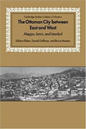 Ottoman City Between East and West : Aleppo, Izmir, and Istanbul - Eldem, Edhem