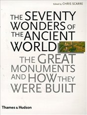 Seventy Wonders of the Ancient World : The Great Monuments and How They Were Built - Scarre, Chris