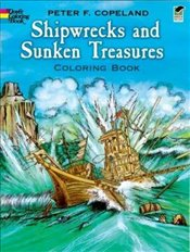 Shipwrecks and Sunken Treasures Coloring Book (Dover History Coloring Book) - Copeland, Peter F.