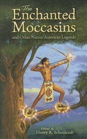 Enchanted Moccasins and Other Native American Legends (Dover Childrens Classics) - Schoolcraft, Henry Rowe