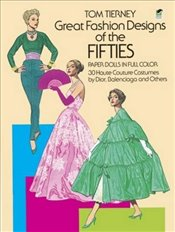 Great Fashion Designs of the Fifties Paper Dolls in Full Color: 30 Haute Couture Costumes by Dior, N - Tierney, Tom