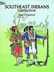 Southeast Indians Coloring Book (Dover History Coloring Book) - Copeland, Peter F.