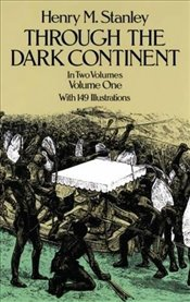 Through the Dark Continent: v. 1 (Dover books on travel, adventure) - Stanley, Henry Morton