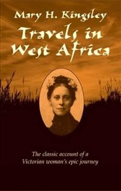 Travels in West Africa - Kingsley, Mary H.