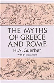 Myths of Greece and Rome (Anthropology & Folklore S) - Guerber, H. A.